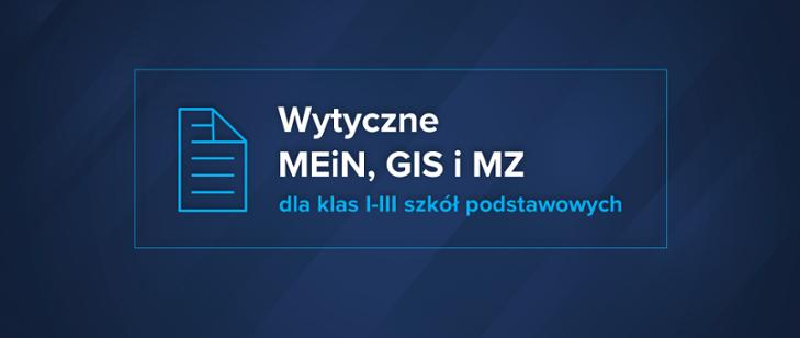 Wytyczne MEiN, MZ i GIS dla klas 1-3 szkół podstawowych