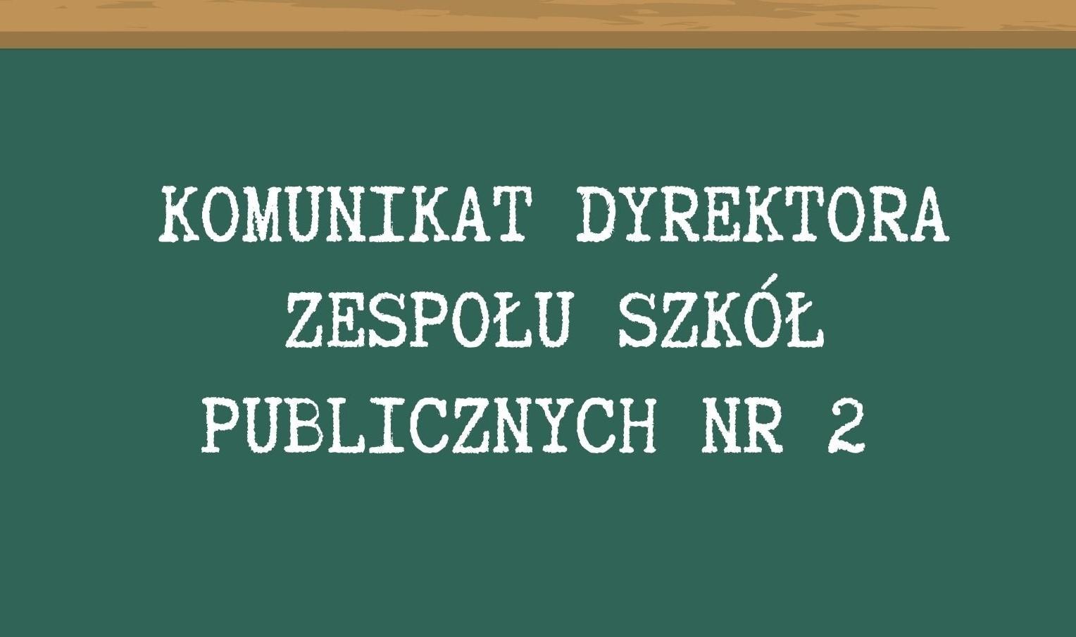 Komunikat Dyrektora Zespołu Szkół Publicznych nr 2